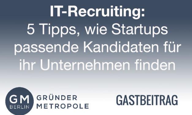 IT-Recruiting: 5 Tipps, wie Startups passende Kandidaten für ihr Unternehmen finden